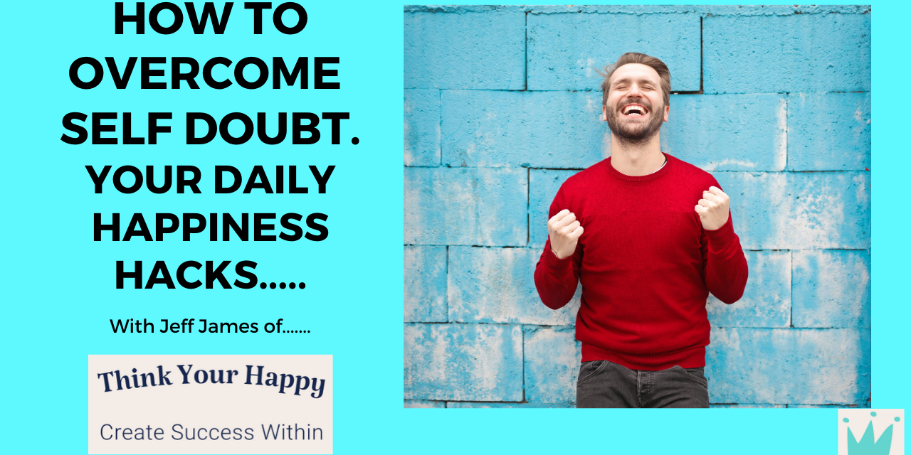 Daily Happiness Hacks: Do Your Struggle with Self Doubt? and how to overcome it.
