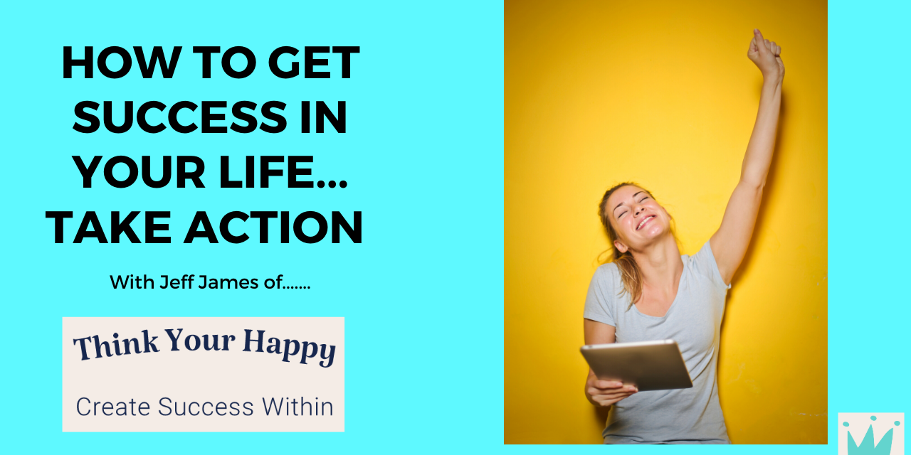 How To Get Success In Your Life…Take Action Now