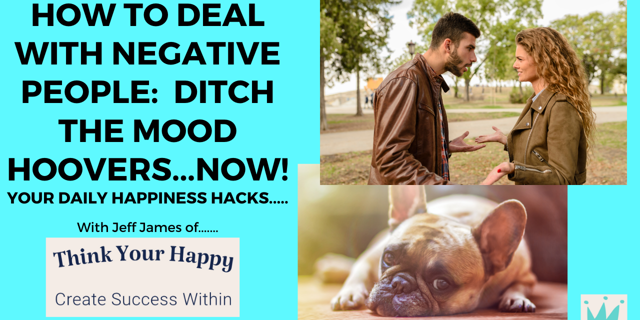 How to Deal with Negative People – Ditch the Mood Hoovers Now