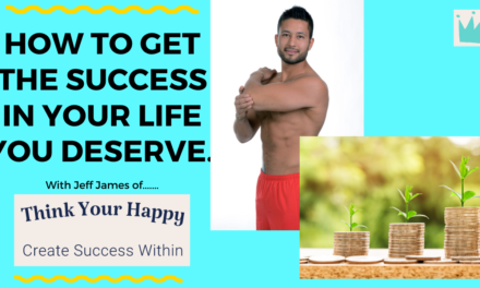 HOW TO GET THE SUCCESS IN YOUR LIFE YOU DESERVE