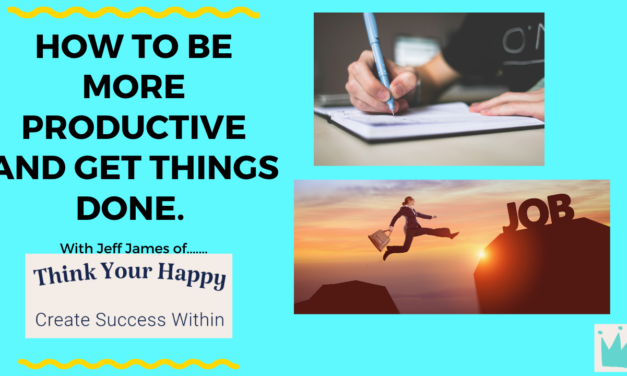 How To Be More Productive in Your Life and Get Things Done START TODAY…