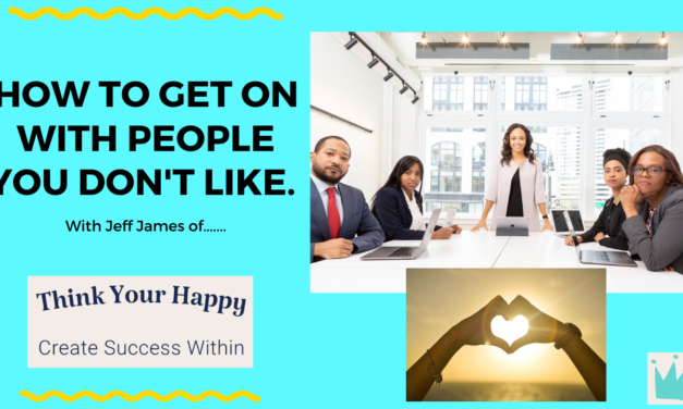 HOW TO GET ON WITH PEOPLE YOU DON'T LIKE…