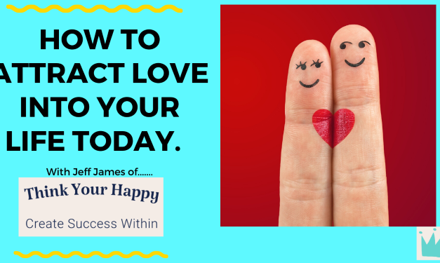How To Attract Love Into Your Life Today.