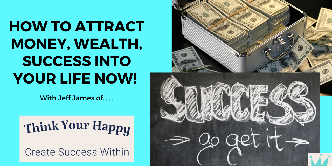 How To Attract Money, Wealth, Success Into Your Life Now!