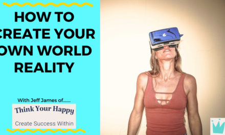 How To Create Your Own World Reality.