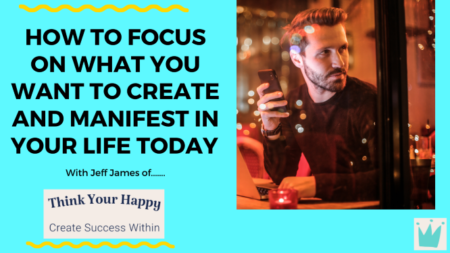 How To Focus On What You Want To Create and Manifest In Your Life Today.