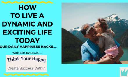 How to Live A Dynamic and Exciting Life Today.